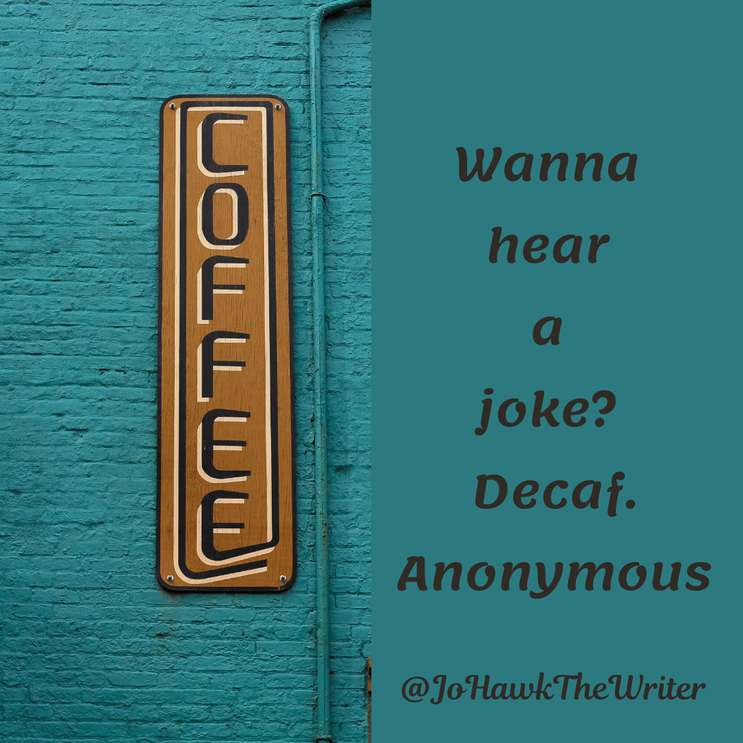 wanna-hear-a-joke_-decaf.-anonymous